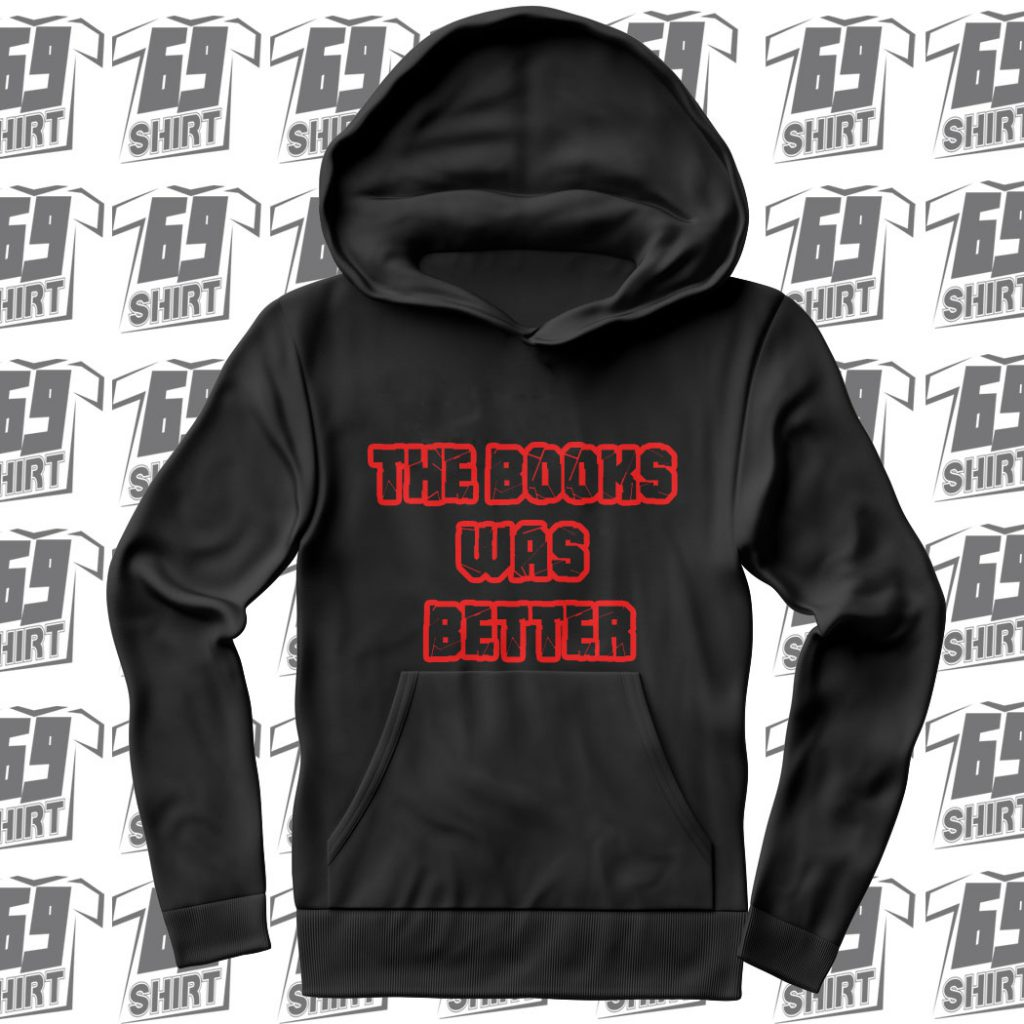 The Book Was Better Hoodie SX0012