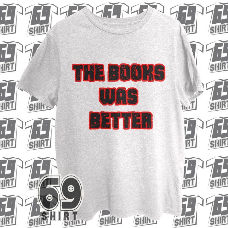 The Books Was Better T-Shirt SX0011