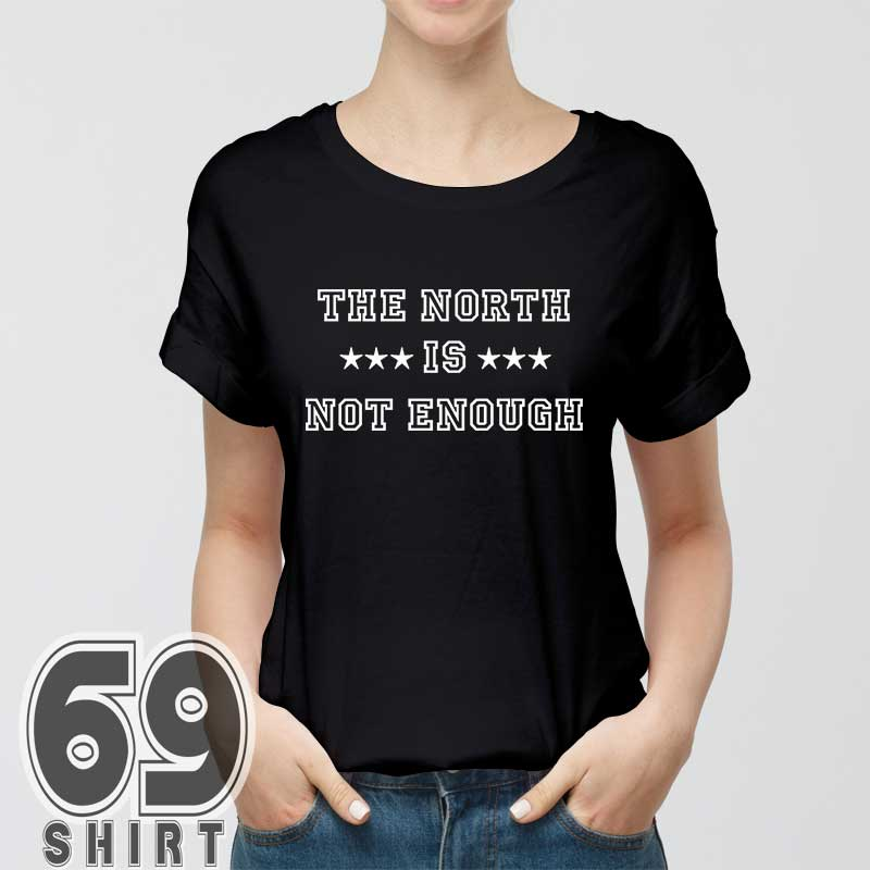The North Is Not Enough Ravens Shirt